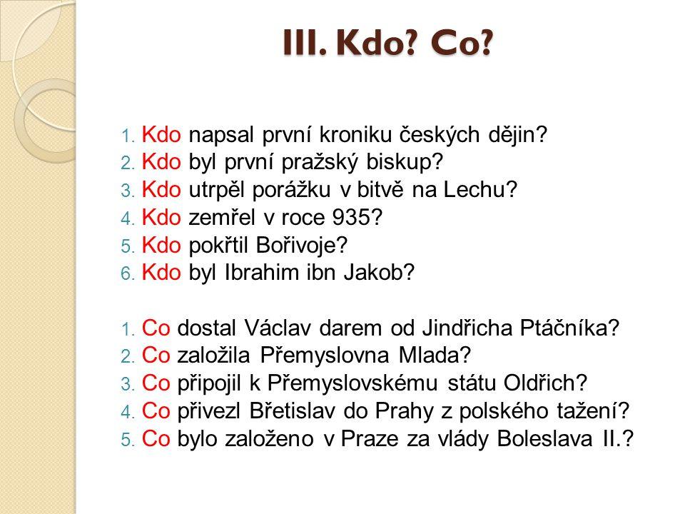 III.Kdo. Co. 1. Kdo napsal první kroniku českých dějin.