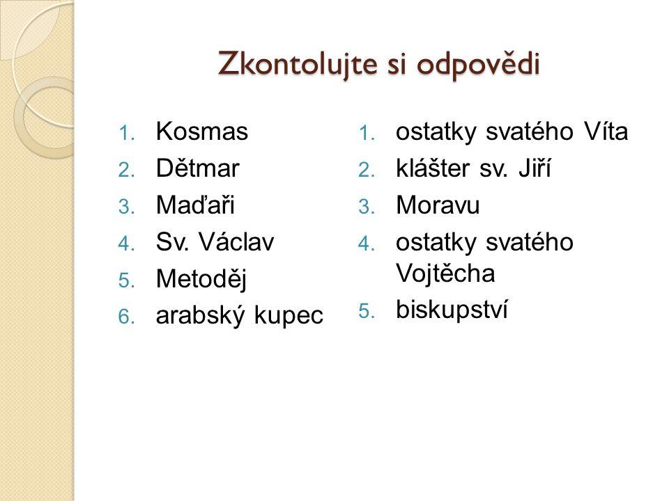 Zkontolujte si odpovědi 1.Kosmas 2. Dětmar 3. Maďaři 4.