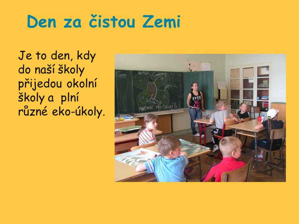 Den za čistou Zemi Je to den, kdy do naší školy přijedou okolní školy a plní různé eko-úkoly.