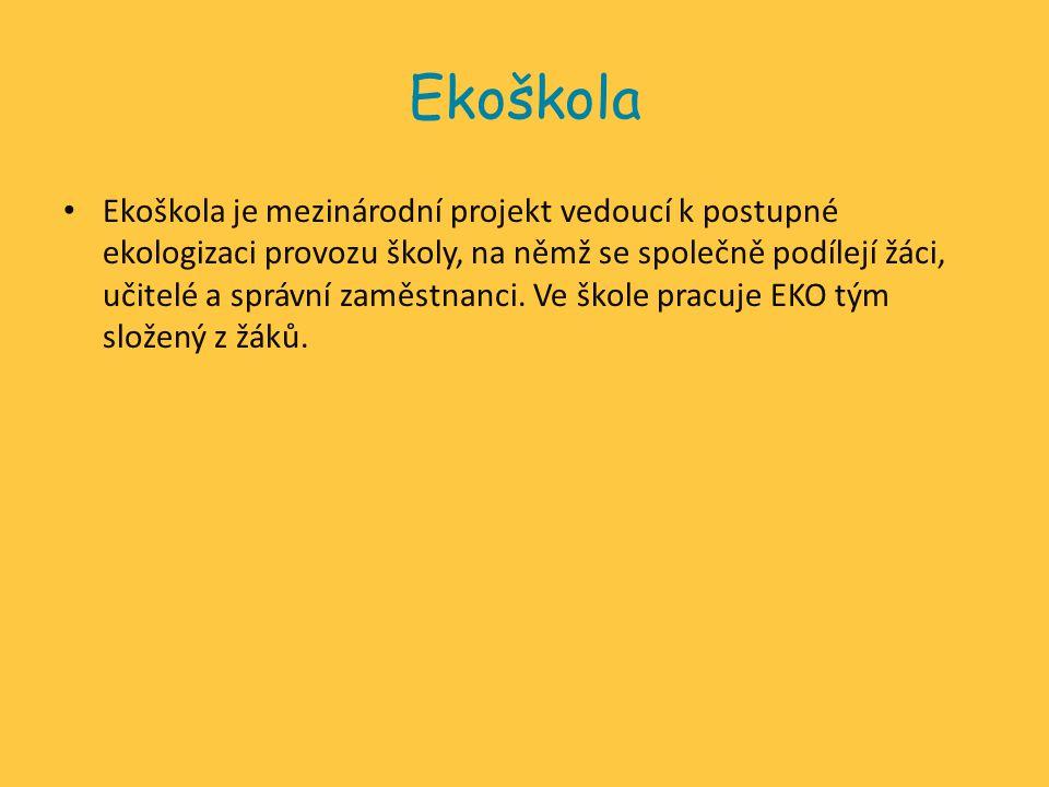 Ekoškola Ekoškola je mezinárodní projekt vedoucí k postupné ekologizaci provozu školy, na němž se společně podílejí žáci, učitelé a správní zaměstnanc
