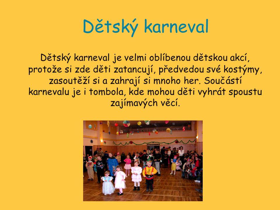 Dětský karneval Dětský karneval je velmi oblíbenou dětskou akcí, protože si zde děti zatancují, předvedou své kostýmy, zasoutěží si a zahrají si mnoho