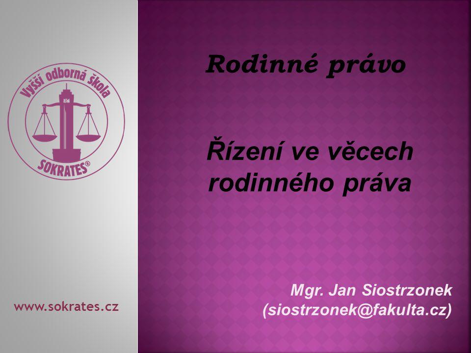 Mgr. Jan Siostrzonek (siostrzonek@fakulta.cz) www.sokrates.cz Rodinné právo Řízení ve věcech rodinného práva