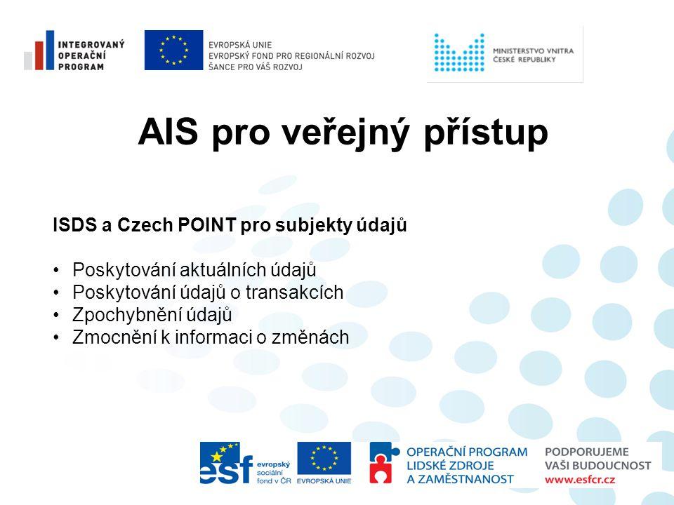 AIS pro veřejný přístup ISDS a Czech POINT pro subjekty údajů •Poskytování aktuálních údajů •Poskytování údajů o transakcích •Zpochybnění údajů •Zmocn