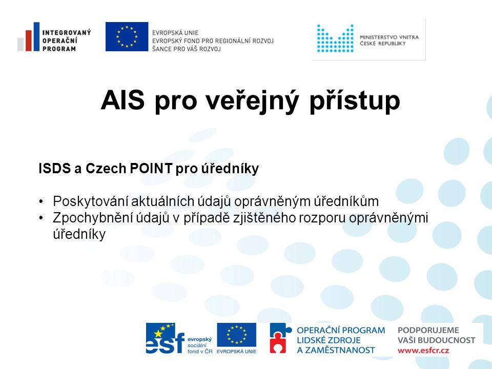 AIS pro veřejný přístup ISDS a Czech POINT pro úředníky •Poskytování aktuálních údajů oprávněným úředníkům •Zpochybnění údajů v případě zjištěného roz