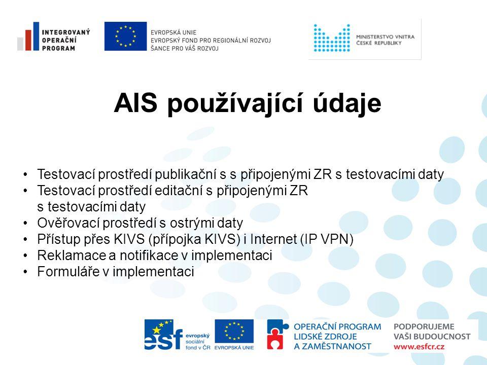 AIS používající údaje •Testovací prostředí publikační s s připojenými ZR s testovacími daty •Testovací prostředí editační s připojenými ZR s testovací