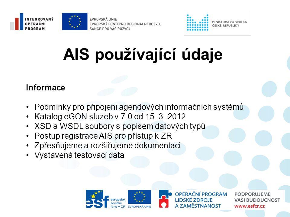 AIS používající údaje Informace •Podmínky pro připojeni agendových informačních systémů •Katalog eGON sluzeb v 7.0 od 15. 3. 2012 •XSD a WSDL soubory