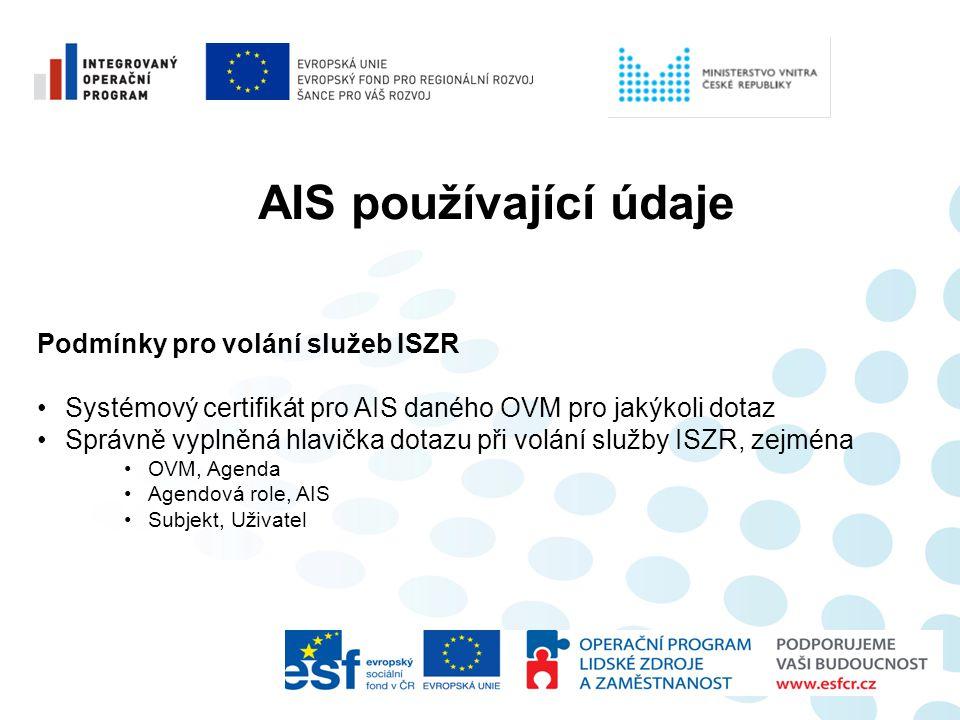AIS používající údaje Podmínky pro volání služeb ISZR •Systémový certifikát pro AIS daného OVM pro jakýkoli dotaz •Správně vyplněná hlavička dotazu př