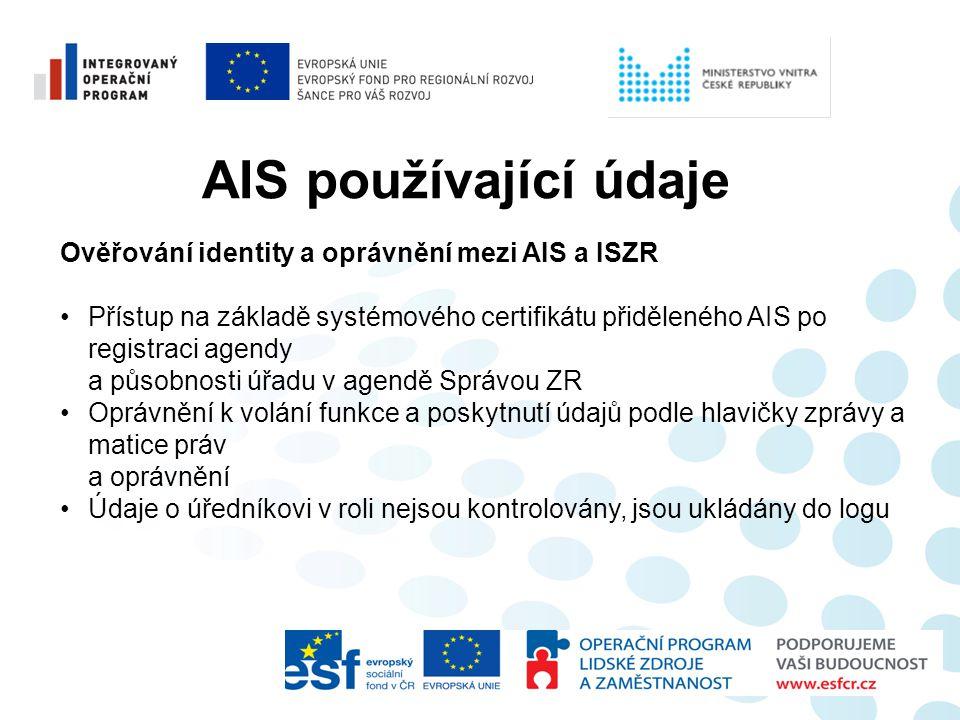 AIS používající údaje Ověřování identity a oprávnění mezi AIS a ISZR •Přístup na základě systémového certifikátu přiděleného AIS po registraci agendy