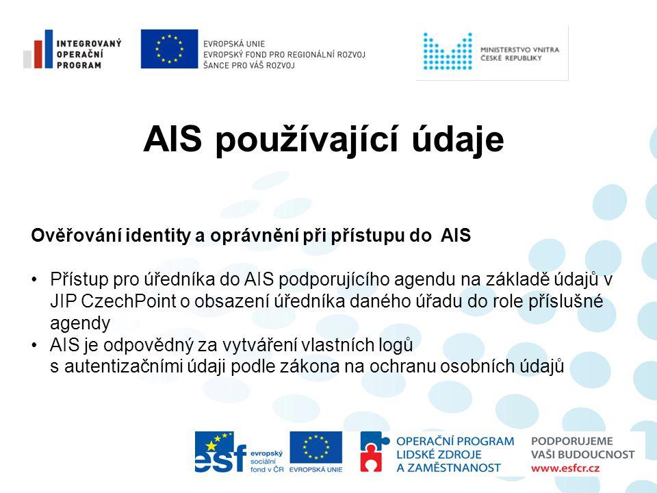 AIS používající údaje Ověřování identity a oprávnění při přístupu do AIS •Přístup pro úředníka do AIS podporujícího agendu na základě údajů v JIP Czec