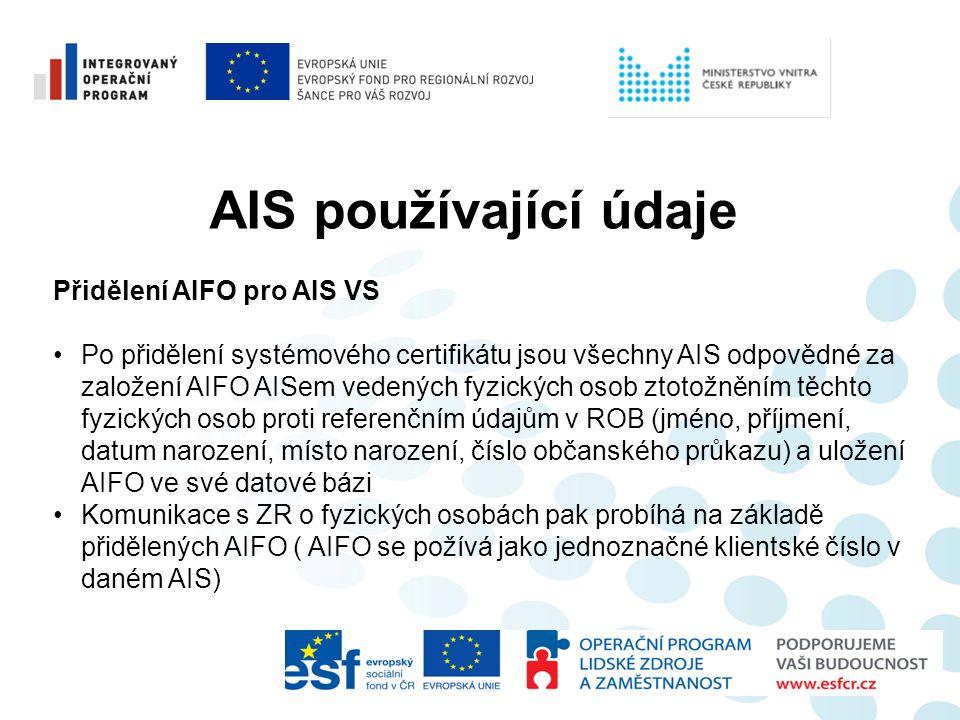 AIS používající údaje Přidělení AIFO pro AIS VS •Po přidělení systémového certifikátu jsou všechny AIS odpovědné za založení AIFO AISem vedených fyzic