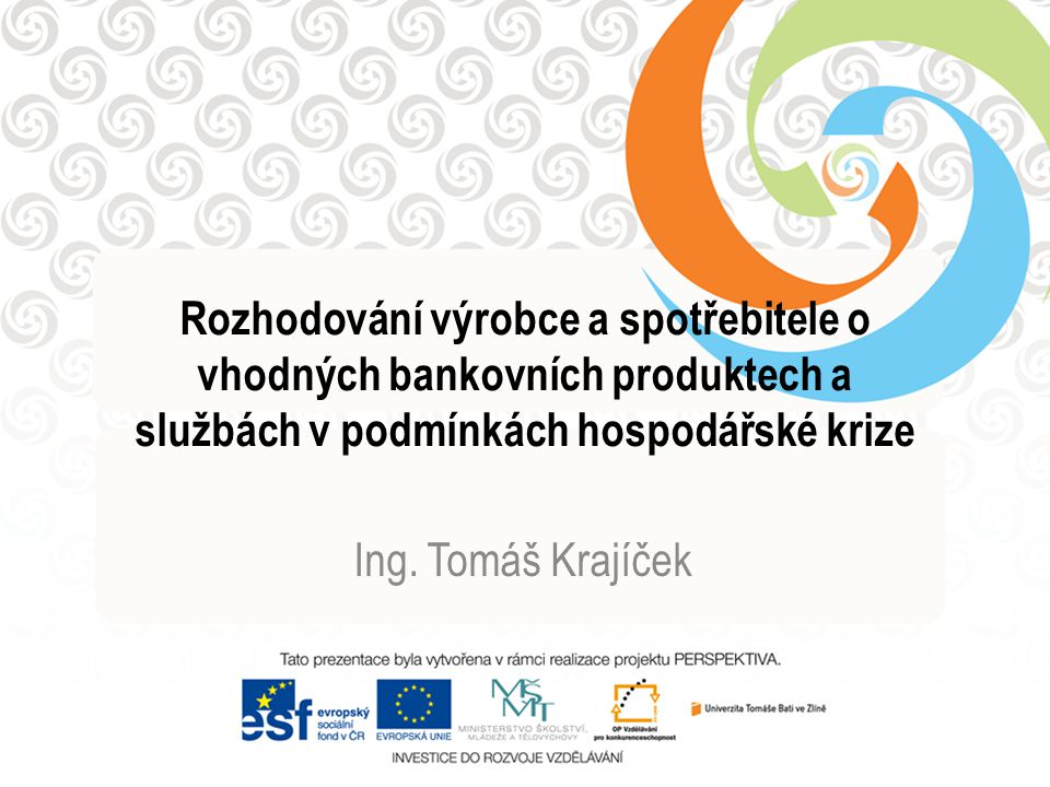 Rozhodování výrobce a spotřebitele o vhodných bankovních produktech a službách v podmínkách hospodářské krize Ing.