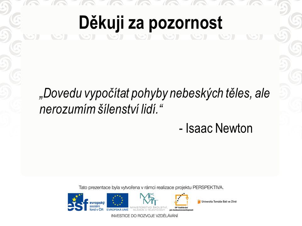 """Děkuji za pozornost """"Dovedu vypočítat pohyby nebeských těles, ale nerozumím šílenství lidí. - Isaac Newton"""