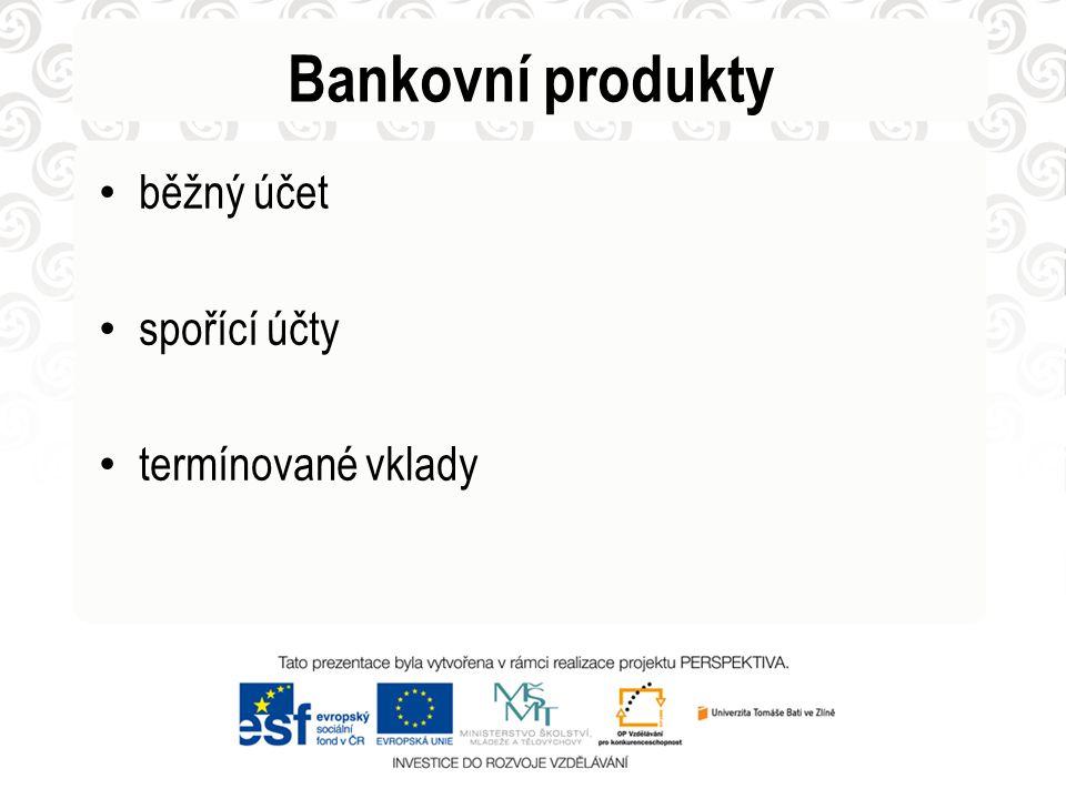 Bankovní produkty • běžný účet • spořící účty • termínované vklady