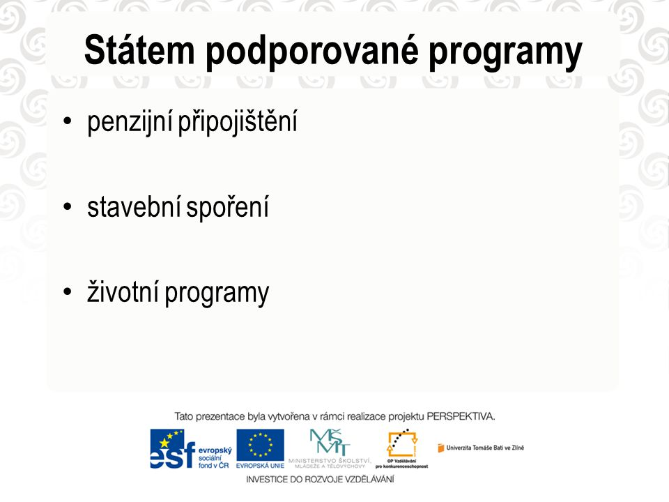 Státem podporované programy • penzijní připojištění • stavební spoření • životní programy