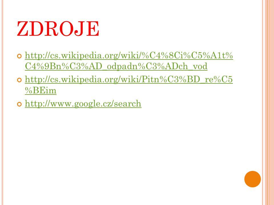 ZDROJE http://cs.wikipedia.org/wiki/%C4%8Ci%C5%A1t% C4%9Bn%C3%AD_odpadn%C3%ADch_vod http://cs.wikipedia.org/wiki/Pitn%C3%BD_re%C5 %BEim http://www.goo