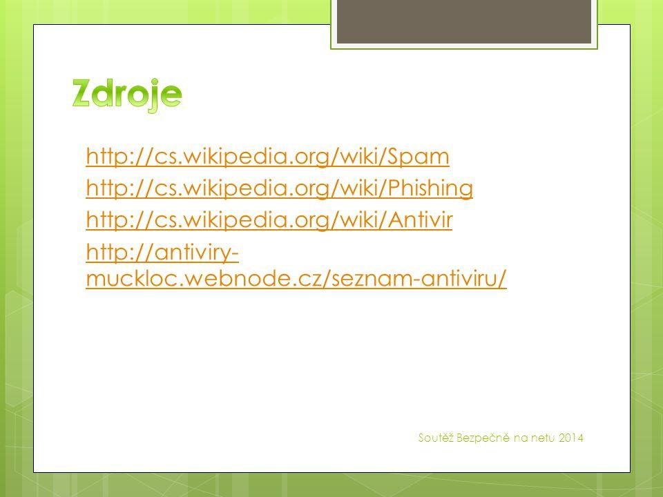 http://cs.wikipedia.org/wiki/Spam http://cs.wikipedia.org/wiki/Phishing http://cs.wikipedia.org/wiki/Antivir http://antiviry- muckloc.webnode.cz/seznam-antiviru/ Soutěž Bezpečně na netu 2014