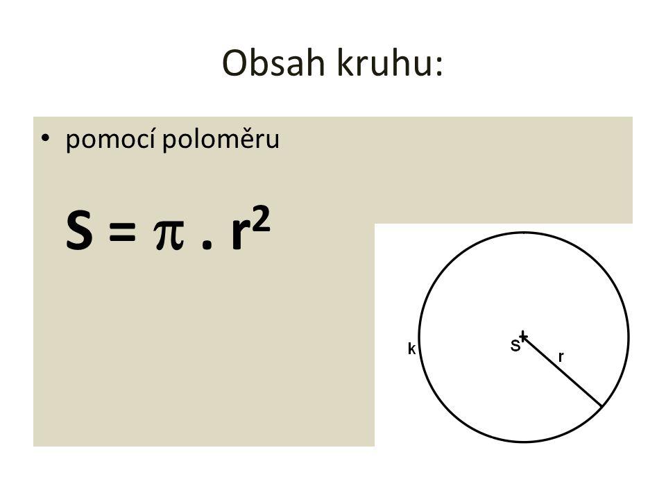Obsah kruhu: • pomocí poloměru S = . r 2