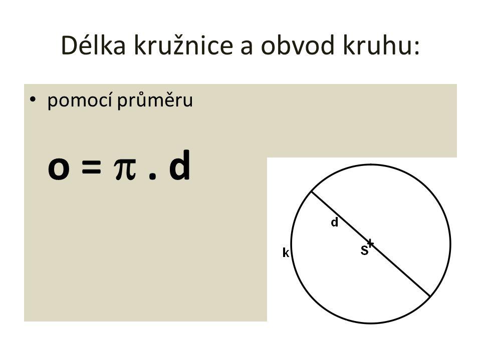 Délka kružnice a obvod kruhu: • pomocí poloměru o = 2. . r