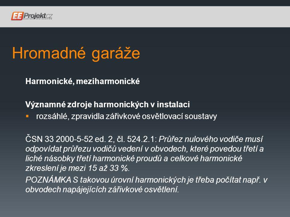 Hromadné garáže Harmonické, meziharmonické Významné zdroje harmonických v instalaci  rozsáhlé, zpravidla zářivkové osvětlovací soustavy ČSN 33 2000-5-52 ed.