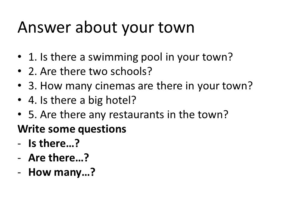 Answer about your town • 1. Is there a swimming pool in your town.