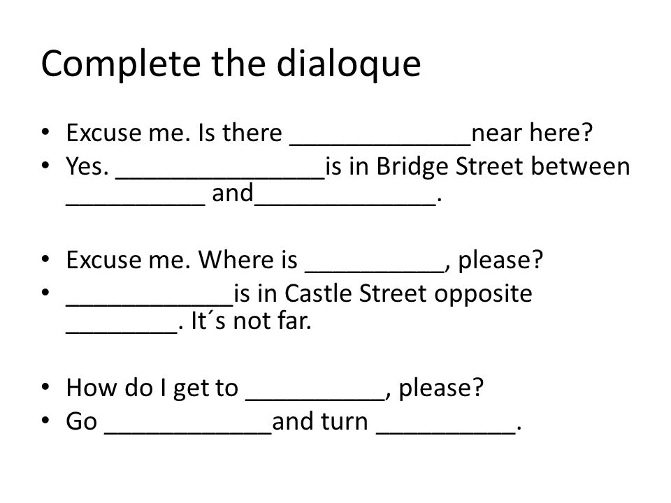 Complete the dialoque • Excuse me. Is there _____________near here.