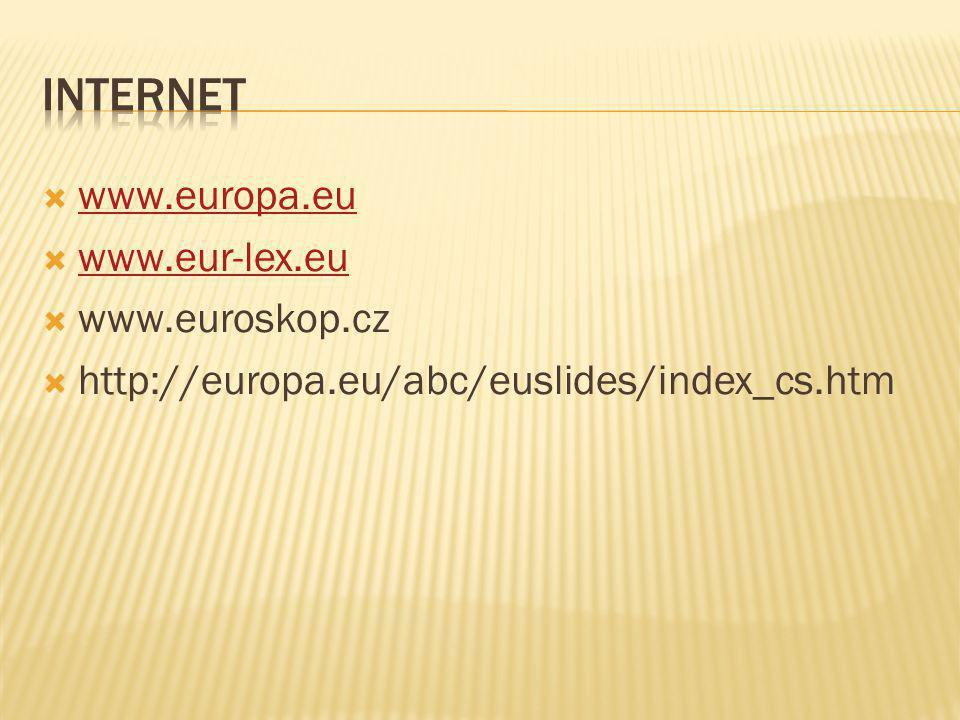  www.europa.eu www.europa.eu  www.eur-lex.eu www.eur-lex.eu  www.euroskop.cz  http://europa.eu/abc/euslides/index_cs.htm