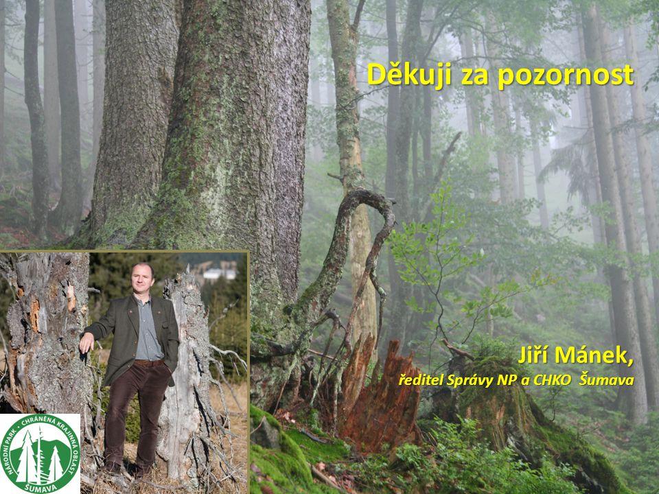 Děkuji za pozornost Jiří Mánek, ředitel Správy NP a CHKO Šumava