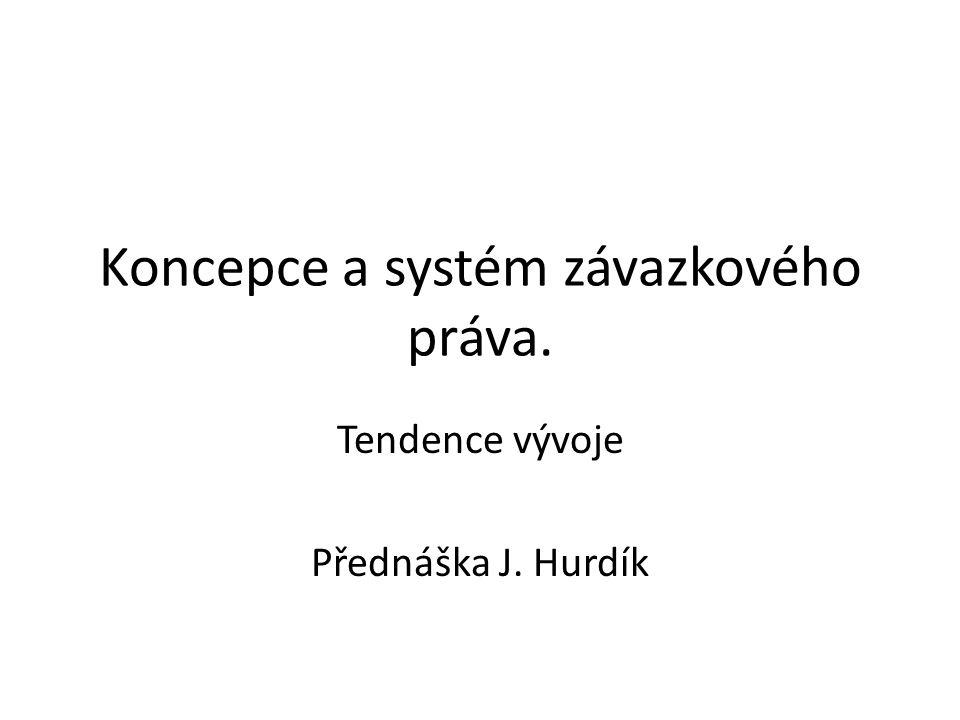 Koncepce a systém závazkového práva. Tendence vývoje Přednáška J. Hurdík