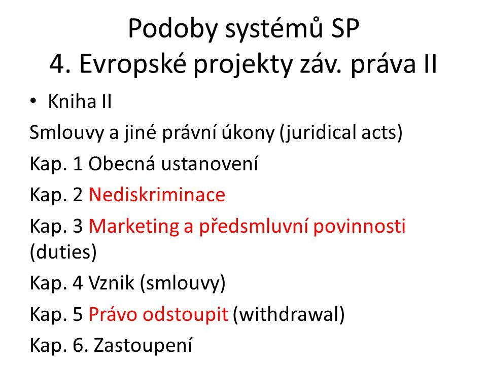 Podoby systémů SP 4. Evropské projekty záv. práva II • Kniha II Smlouvy a jiné právní úkony (juridical acts) Kap. 1 Obecná ustanovení Kap. 2 Nediskrim