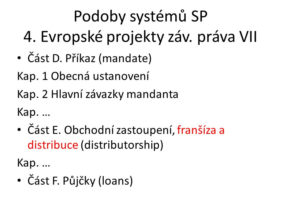 Podoby systémů SP 4. Evropské projekty záv. práva VII • Část D. Příkaz (mandate) Kap. 1 Obecná ustanovení Kap. 2 Hlavní závazky mandanta Kap. … • Část