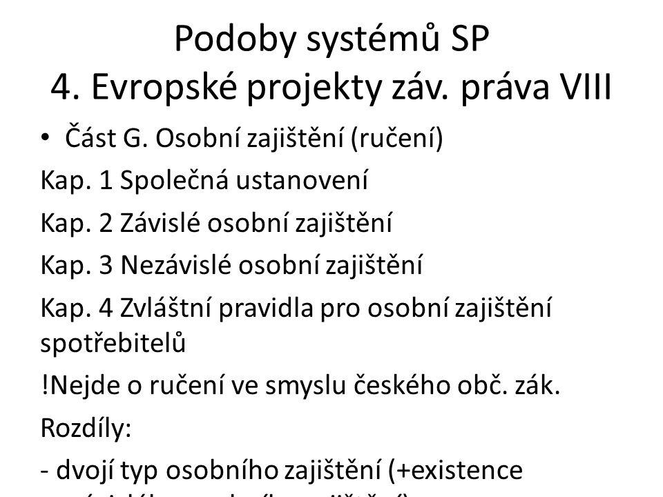 Podoby systémů SP 4. Evropské projekty záv. práva VIII • Část G. Osobní zajištění (ručení) Kap. 1 Společná ustanovení Kap. 2 Závislé osobní zajištění