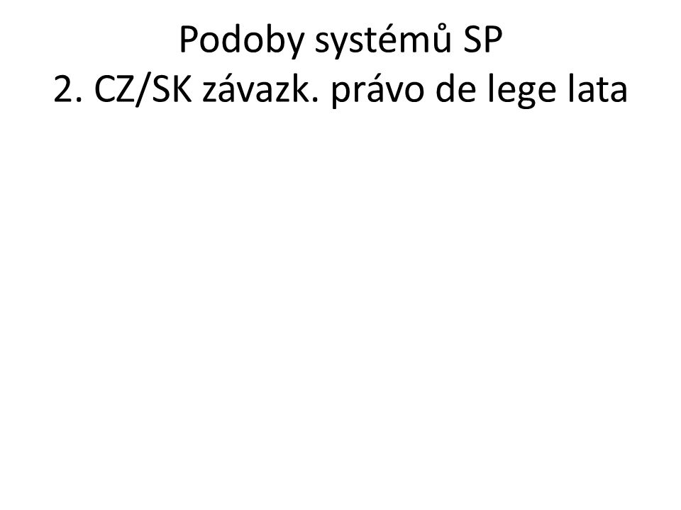 Podoby systémů SP 2. CZ/SK závazk. právo de lege lata