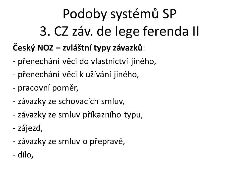 Podoby systémů SP 3. CZ záv. de lege ferenda II Český NOZ – zvláštní typy závazků: - přenechání věci do vlastnictví jiného, - přenechání věci k užíván