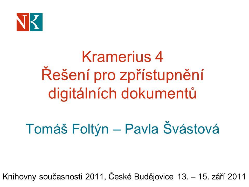 Kramerius 4 Řešení pro zpřístupnění digitálních dokumentů Tomáš Foltýn – Pavla Švástová Knihovny současnosti 2011, České Budějovice 13. – 15. září 201