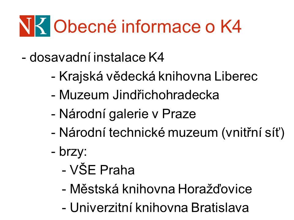 Obecné informace o K4 - dosavadní instalace K4 - Krajská vědecká knihovna Liberec - Muzeum Jindřichohradecka - Národní galerie v Praze - Národní technické muzeum (vnitřní síť) - brzy: - VŠE Praha - Městská knihovna Horažďovice - Univerzitní knihovna Bratislava