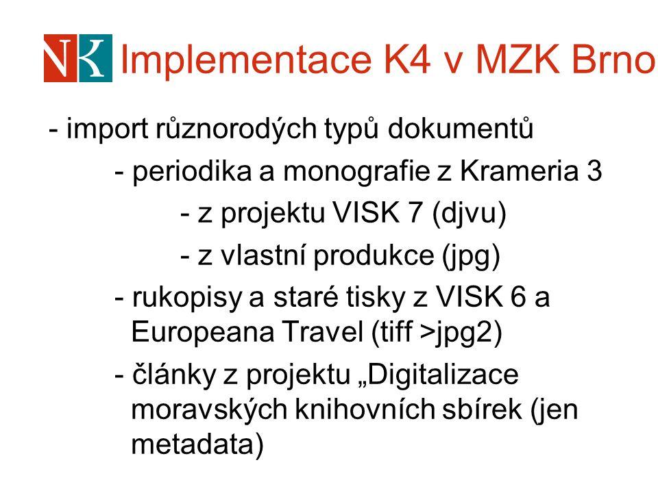 Implementace K4 v MZK Brno - import různorodých typů dokumentů - periodika a monografie z Krameria 3 - z projektu VISK 7 (djvu) - z vlastní produkce (