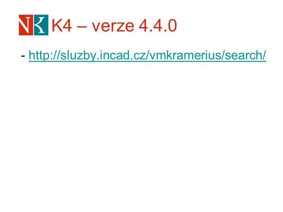 K4 – verze 4.4.0 - http://sluzby.incad.cz/vmkramerius/search/http://sluzby.incad.cz/vmkramerius/search/