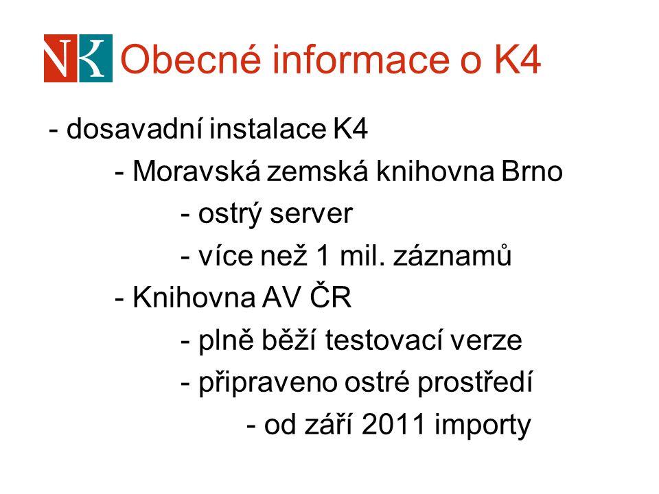 Obecné informace o K4 - dosavadní instalace K4 - Moravská zemská knihovna Brno - ostrý server - více než 1 mil. záznamů - Knihovna AV ČR - plně běží t