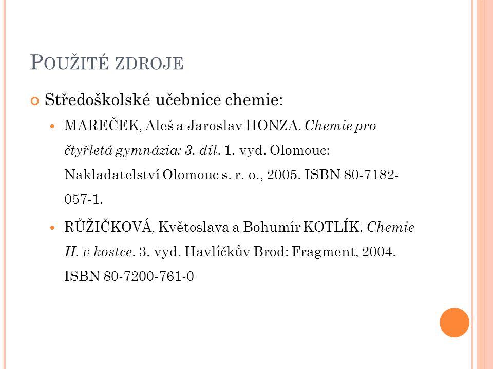P OUŽITÉ ZDROJE Středoškolské učebnice chemie:  MAREČEK, Aleš a Jaroslav HONZA. Chemie pro čtyřletá gymnázia: 3. díl. 1. vyd. Olomouc: Nakladatelství