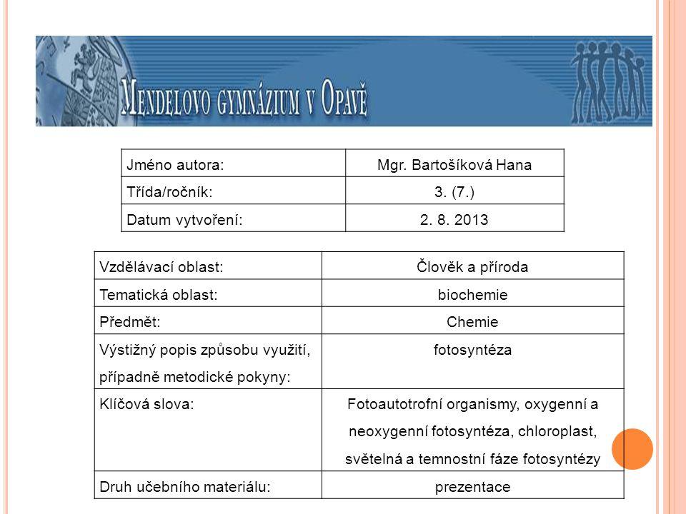 Jméno autora:Mgr. Bartošíková Hana Třída/ročník:3. (7.) Datum vytvoření:2. 8. 2013 Vzdělávací oblast:Člověk a příroda Tematická oblast: biochemie Před