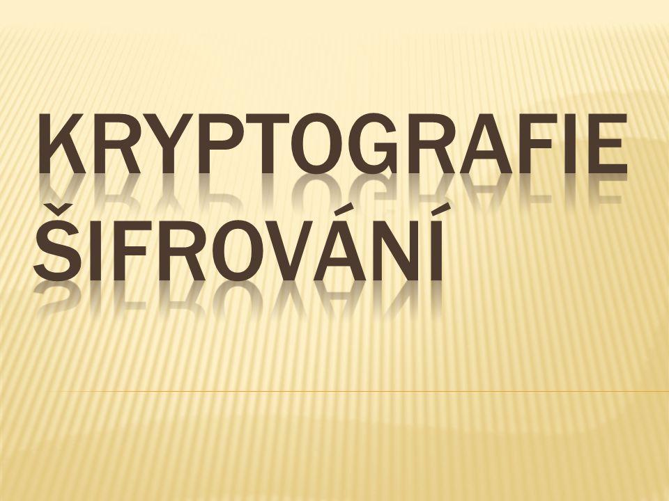  Z řeckého kryptós – utajený, gráphein – psát  Šifrování se vyvíjelo v průběhu celých dějin.
