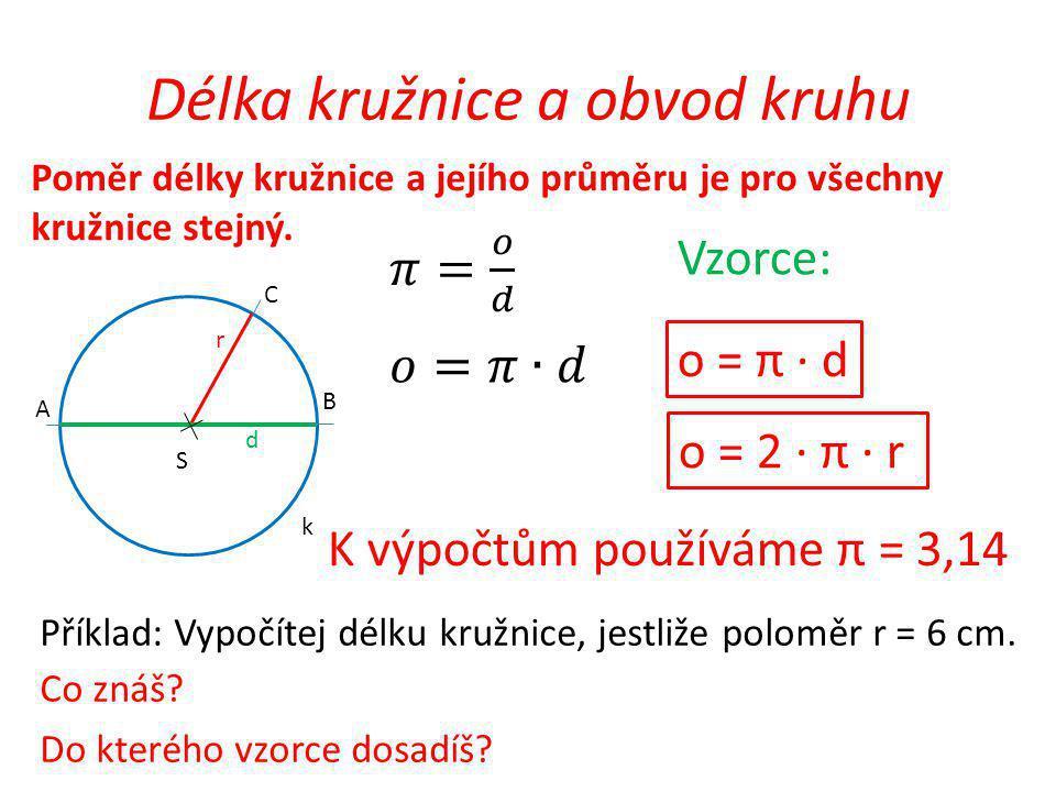Příklad: Vypočítej délku kružnice, jestliže poloměr r = 6 cm.
