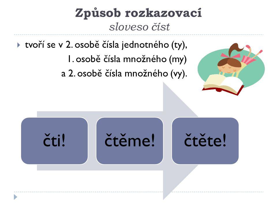 Způsob rozkazovací sloveso číst  tvoří se v 2.osobě čísla jednotného (ty), 1.