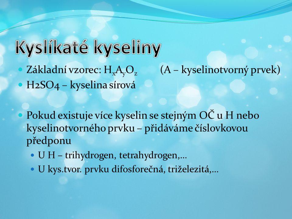  Základní vzorec: H x A y O z (A – kyselinotvorný prvek)  H2SO4 – kyselina sírová  Pokud existuje více kyselin se stejným OČ u H nebo kyselinotvorn