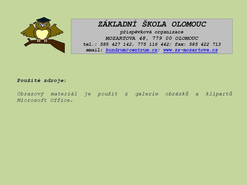 ZÁKLADNÍ ŠKOLA OLOMOUC příspěvková organizace MOZARTOVA 48, 779 00 OLOMOUC tel.: 585 427 142, 775 116 442; fax: 585 422 713 email: kundrum@centrum.cz; www.zs-mozartova.czkundrum@centrum.czwww.zs-mozartova.cz Použité zdroje: Obrazový materiál je použit z galerie obrázků a klipartů Microsoft Office.