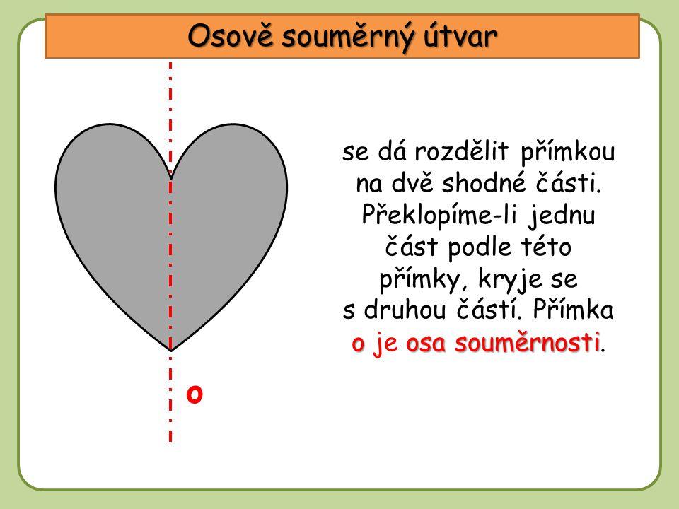 DD Osově souměrný útvar se dá rozdělit přímkou na dvě shodné části.