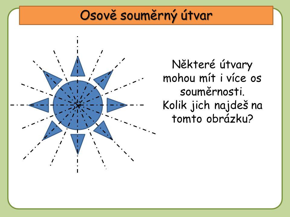 DD Osově souměrný útvar Některé útvary mohou mít i více os souměrnosti.