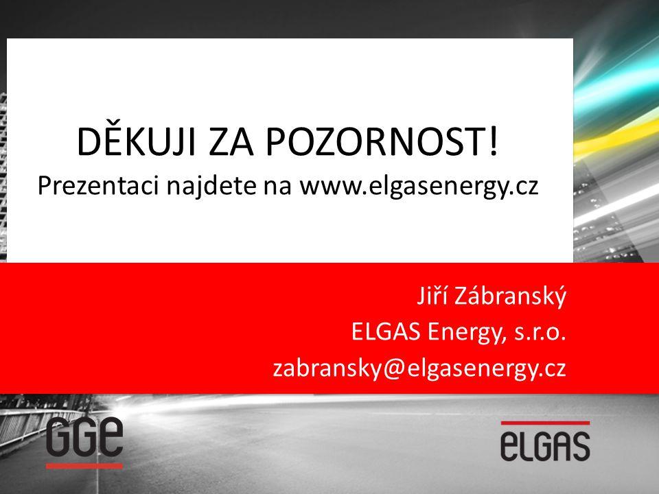 DĚKUJI ZA POZORNOST! Prezentaci najdete na www.elgasenergy.cz Jiří Zábranský ELGAS Energy, s.r.o. zabransky@elgasenergy.cz