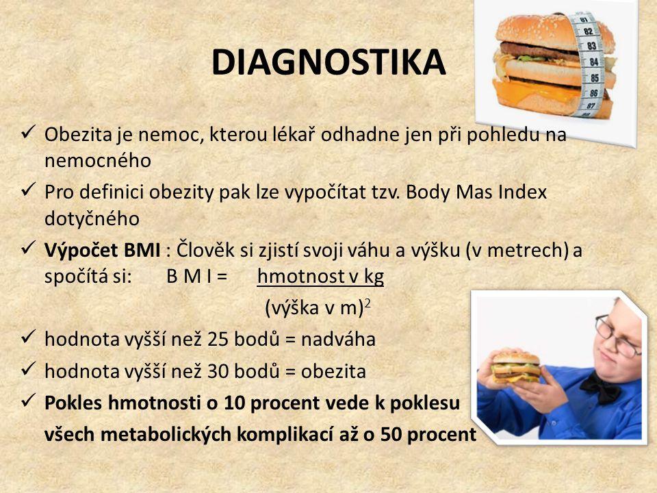 DIAGNOSTIKA  Obezita je nemoc, kterou lékař odhadne jen při pohledu na nemocného  Pro definici obezity pak lze vypočítat tzv. Body Mas Index dotyčné