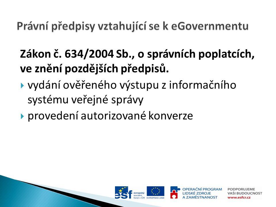 Zákon č. 634/2004 Sb., o správních poplatcích, ve znění pozdějších předpisů.  vydání ověřeného výstupu z informačního systému veřejné správy  proved